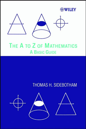 The A to Z of mathematics a basic guide - Sidebotham T.H.
